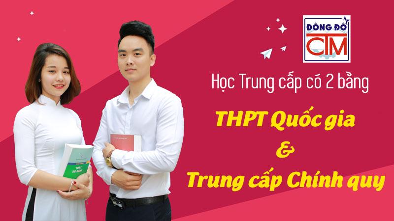 chương trình học trung cấp có 2 bằng: Trung cấp Chính quy và THPT Quốc gia tại trường Trung cấp Công nghệ và Quản trị Đông Đô